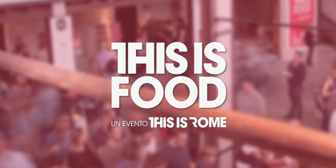 This is Food a Roma: 24 e 25 Maggio, Evento sul Cibo Creativo